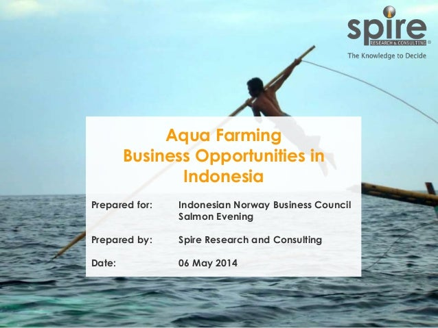 1 Aqua Farming Business Opportunities in Indonesia Prepared for: Indonesian Norway Business Council Salmon Evening Prepare...