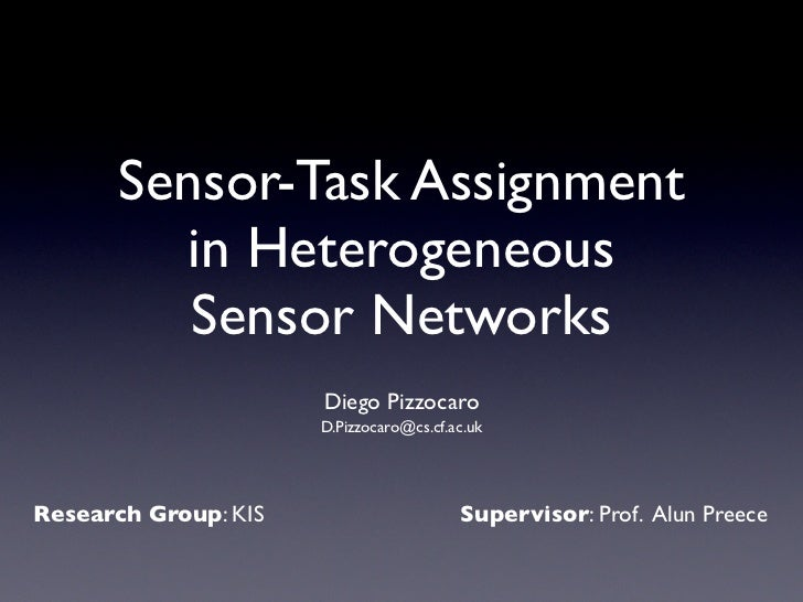 Sensor-Task Assignment         in Heterogeneous          Sensor Networks                      Diego Pizzocaro             ...