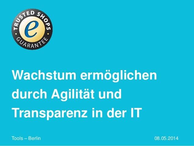 Wachstum ermöglichen durch Agilität und Transparenz in der IT Tools – Berlin 08.05.2014
