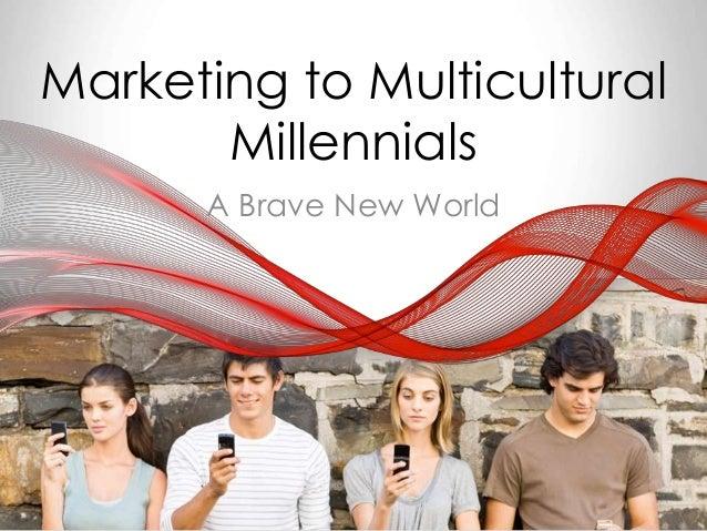 Marketing to Multicultural Millennials A Brave New World
