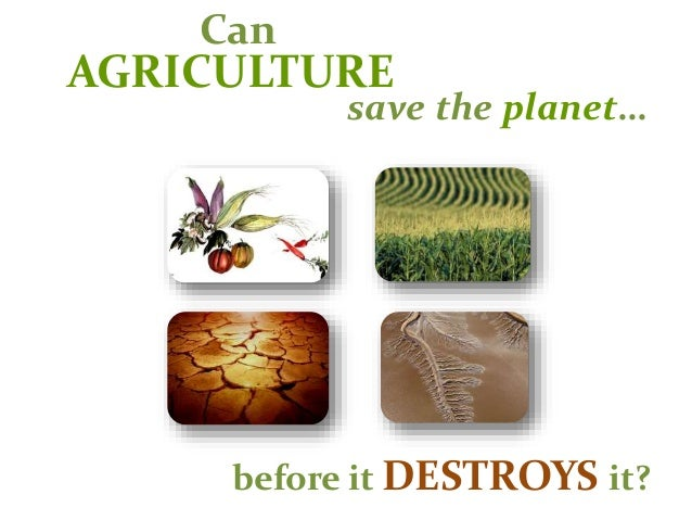 AGRICULTURE before it DESTROYS it? save the planet… Can
