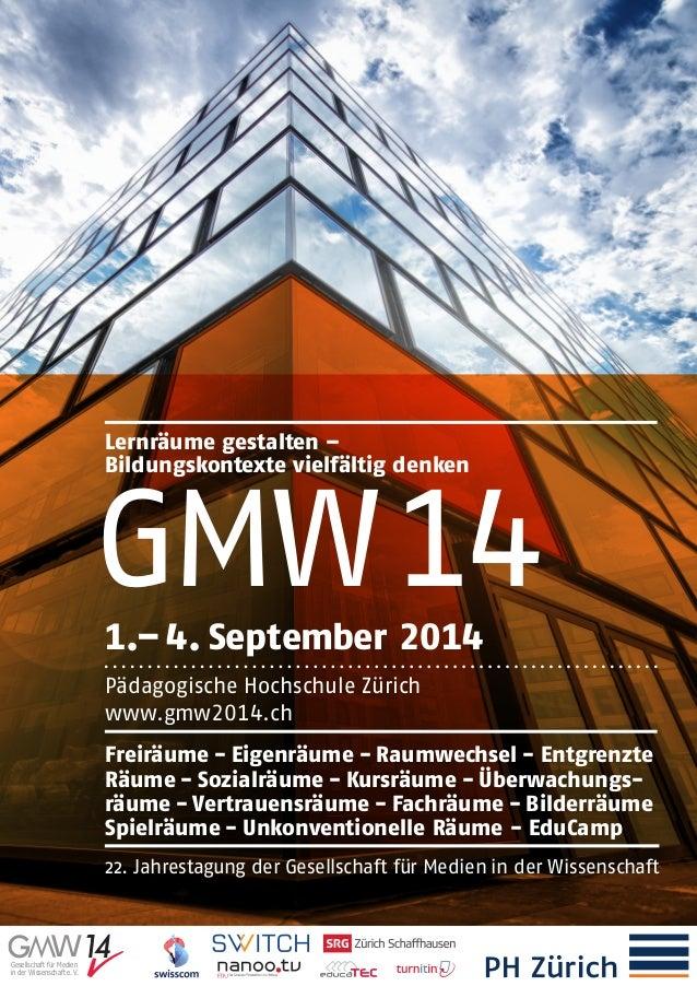 Lernräume gestalten – Bildungskontexte vielfältig denken GMW141.–4. September 2014 Pädagogische Hochschule Zürich www.gmw...