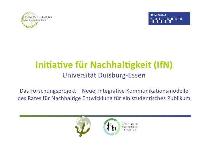 Ini$a$vefürNachhal$gkeit(IfN)                  UniversitätDuisburg‐Essen  DasForschungsprojekt–Neue,integra<ve...