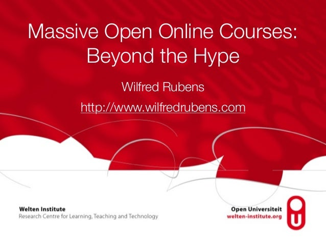 Massive Open Online Courses: Beyond the Hype Wilfred Rubens http://www.wilfredrubens.com