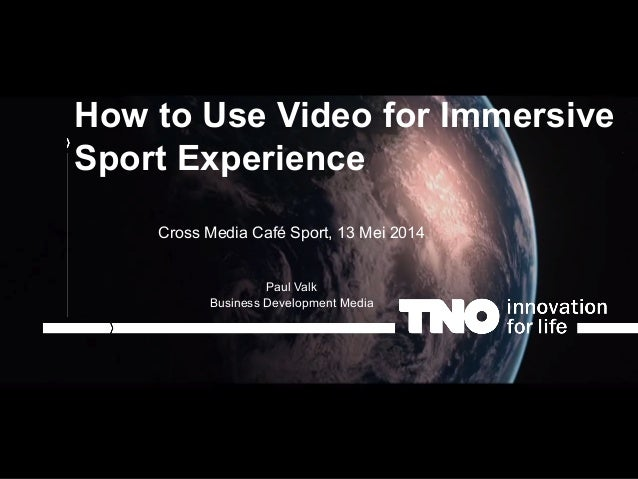 | The story of TNO How to Use Video for Immersive Sport Experience Cross Media Café Sport, 13 Mei 2014 Paul Valk Business ...