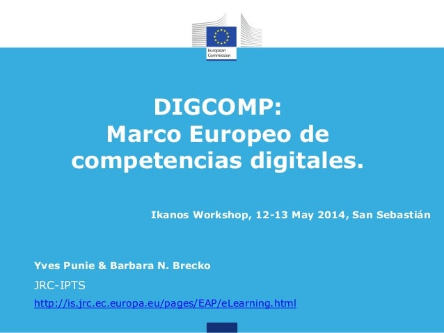 DIGCOMP: Marco Europeo de competencias digitales. Yves Punie & Barbara N. Brecko JRC-IPTS http://is.jrc.ec.europa.eu/pages...