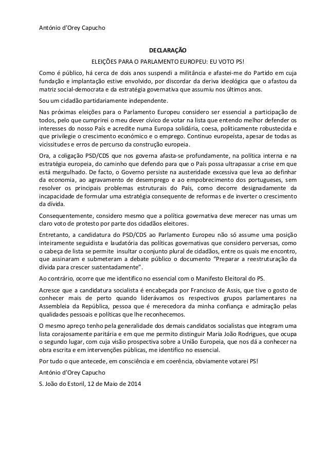 António d'Orey Capucho DECLARAÇÃO ELEIÇÕES PARA O PARLAMENTO EUROPEU: EU VOTO PS! Como é público, há cerca de dois anos su...
