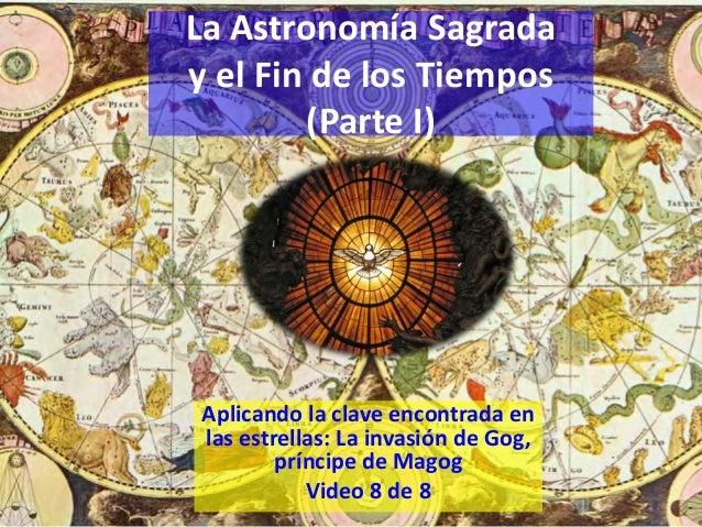 La Astronomía Sagrada y el Fin de los Tiempos (Parte I) Aplicando la clave encontrada en las estrellas: La invasión de Gog...