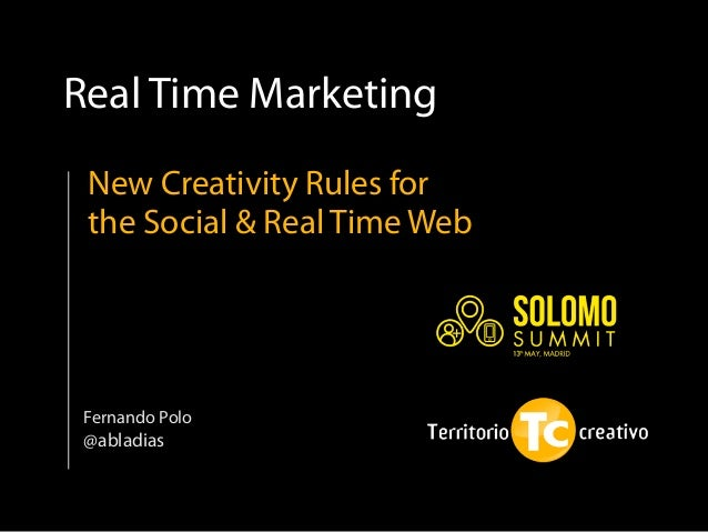 Real Time Marketing Fernando Polo @abladias New Creativity Rules for the Social & Real Time Web