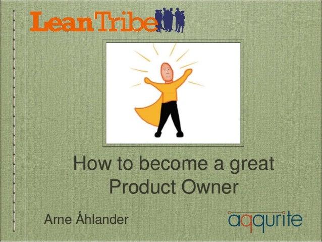 How to become a great Product Owner Arne Åhlander