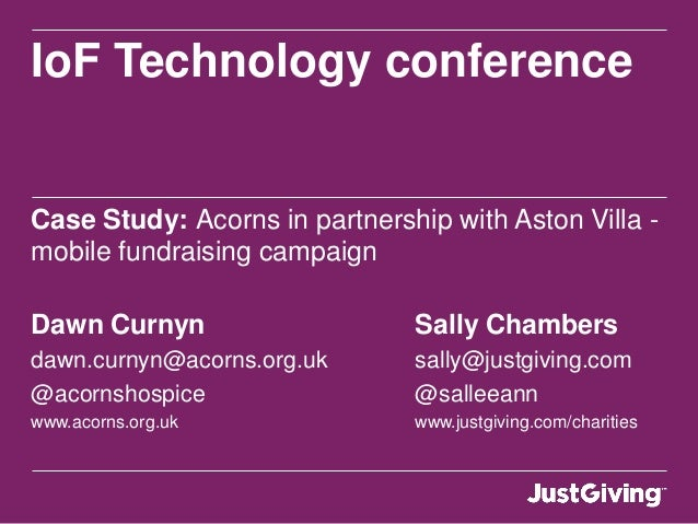 IoF Technology conferenceCase Study: Acorns in partnership with Aston Villa -mobile fundraising campaignDawn Curnyn Sally ...