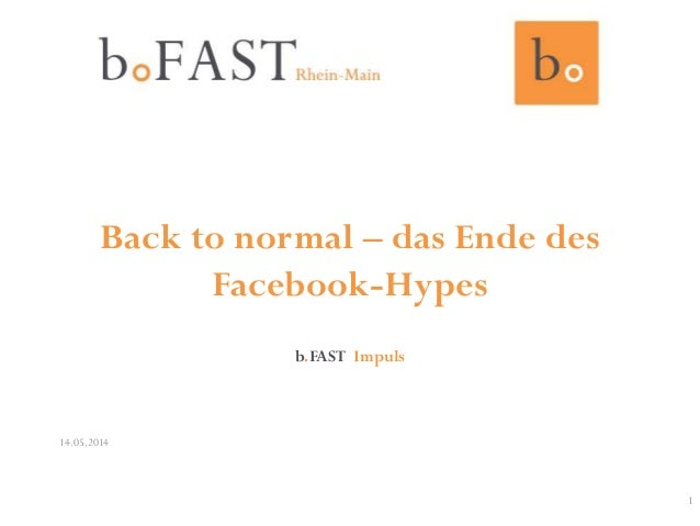 Back to normal – das Ende des Facebook-Hypes b.FAST Impuls 14.05.2014 1