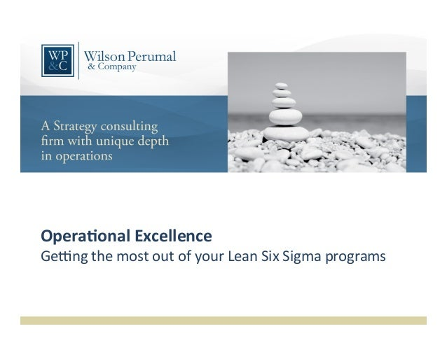 Opera&onal	   Excellence	    Ge#ng	   the	   most	   out	   of	   your	   Lean	   Six	   Sigma	   programs