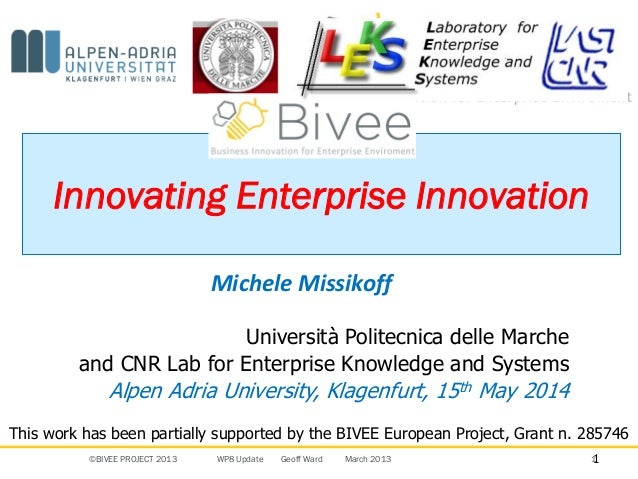 ©BIVEE PROJECT 2013 WP8 Update Geoff Ward March 2013 1 Innovating Enterprise Innovation Michele Missikoff 1 Università Pol...
