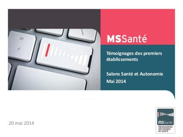 Témoignages des premiers établissements Salons Santé et Autonomie Mai 2014 Mai 2013 20 mai 2014
