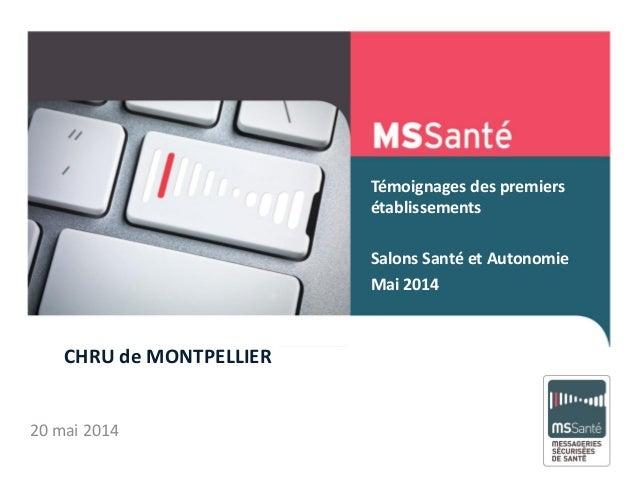 Témoignages des premiers établissements Salons Santé et Autonomie Mai 2014 Mai 2013 20 mai 2014 CHRU de MONTPELLIER