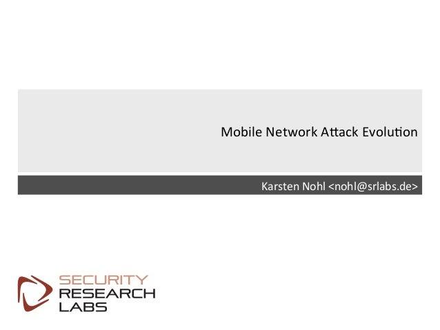 SRLabs  Template  v12   Mobile  Network  A9ack  Evolu=on   Karsten  Nohl  <nohl@srlabs.de>