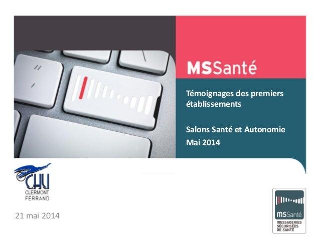 Témoignages des premiers établissements Salons Santé et Autonomie Mai 2014 Mai 2013 21 mai 2014
