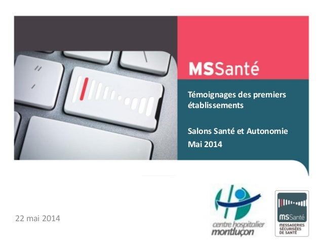 Témoignages des premiers établissements Salons Santé et Autonomie Mai 2014 Mai 2013 22 mai 2014