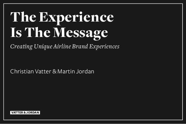 VATTER & JORDAN The Experience Is The Message Creating Unique Airline Brand Experiences Christian Vatter & Martin Jordan