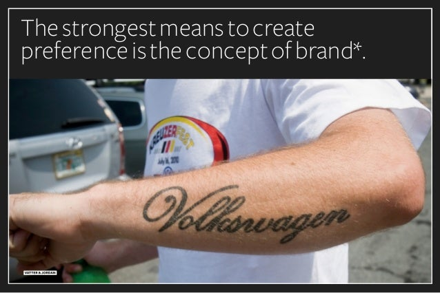 Thestrongestmeanstocreate preferenceistheconceptofbrand*.