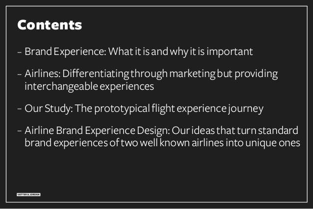 Contents – BrandExperience:Whatitisandwhyitisimportant – Airlines:Differentiatingthroughmarketingbutproviding interchangea...