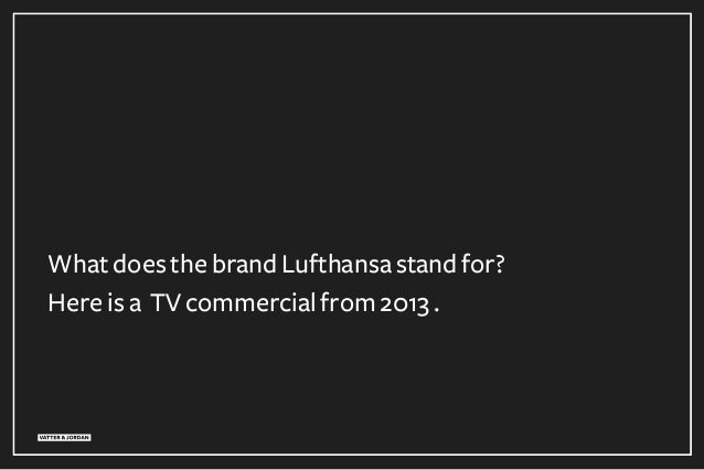 What does the brand Lufthansa stand for? Here is a TV commercial from 2013 .