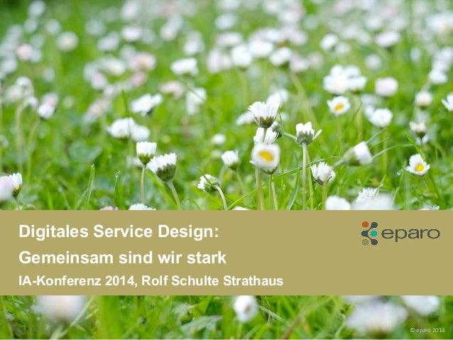 Digitales Service Design: Gemeinsam sind wir stark IA-Konferenz 2014, Rolf Schulte Strathaus © eparo 2014