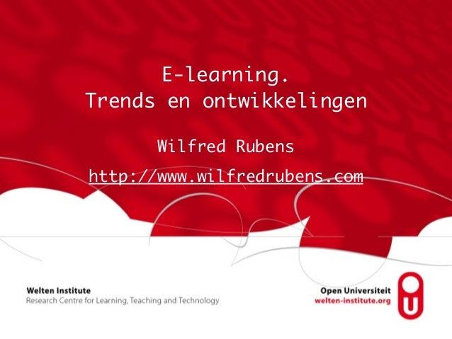 E-learning.  Trends en ontwikkelingen Wilfred Rubens http://www.wilfredrubens.com