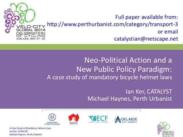 A Case Study in Mandatory Helmet Laws Ian Ker, CATALYST Michael Haynes, Perth Urbanist Neo-Political Action and a New Publ...