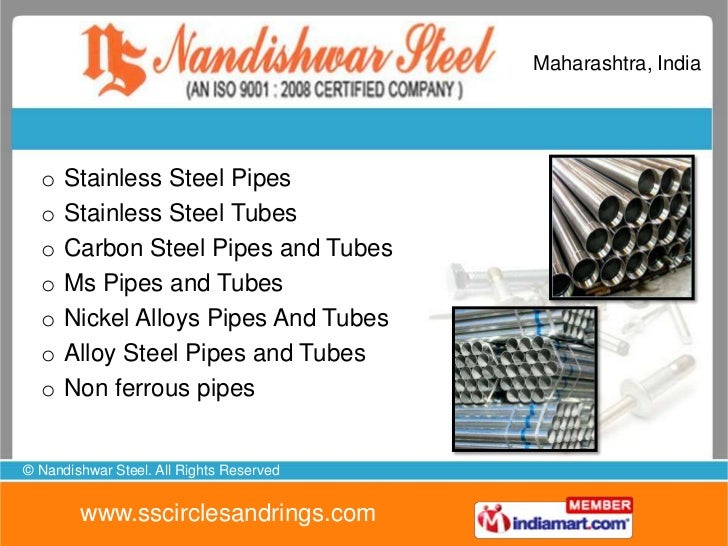 Maharashtra, India  Industrial Pipes & Tubes  o   Non Ferrous Pipes  o   Carbon Steel Pipes  o   Stainless Steel Pipes  o ...