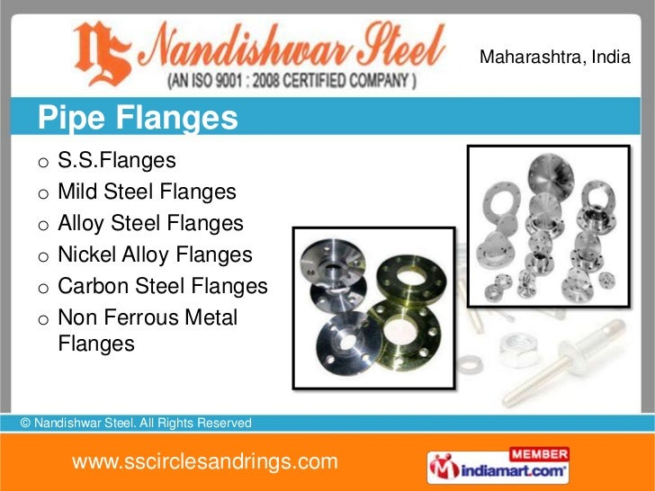 Maharashtra, India  Pipe Flanges  o   S.S.Flanges  o   Mild Steel Flanges  o   Alloy Steel Flanges  o   Nickel Alloy Flang...