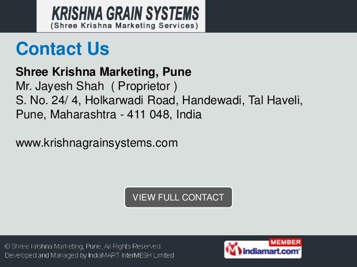 Contact UsShree Krishna Marketing, PuneMr. Jayesh Shah ( Proprietor )S. No. 24/ 4, Holkarwadi Road, Handewadi, Tal Haveli,...