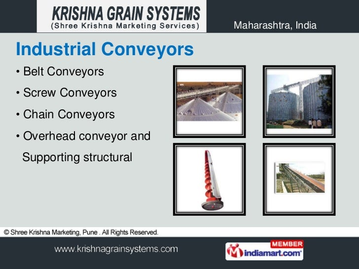 Maharashtra, IndiaIndustrial Conveyors• Belt Conveyors• Screw Conveyors• Chain Conveyors• Overhead conveyor and Supporting...