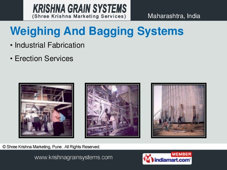 Maharashtra, IndiaWeighing And Bagging Systems• Industrial Fabrication• Erection Services