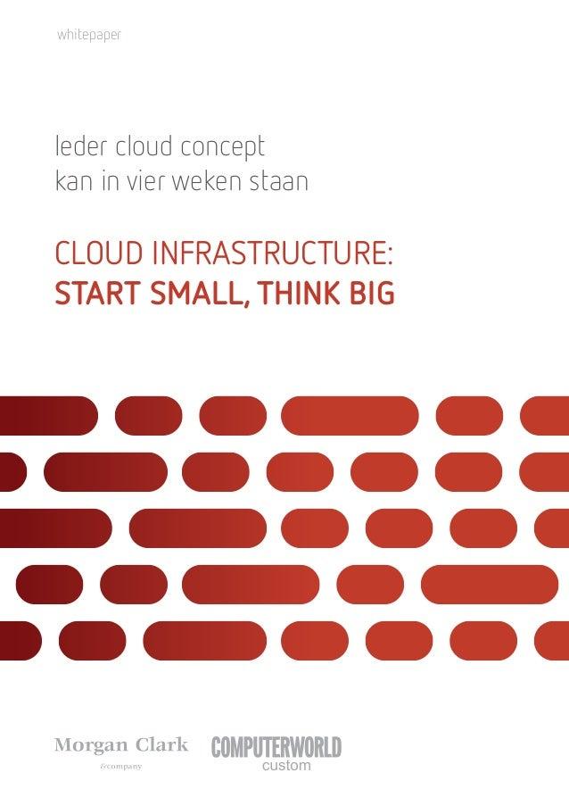 Ieder cloud concept kan in vier weken staan Cloud Infrastructure: start small, think big whitepaper
