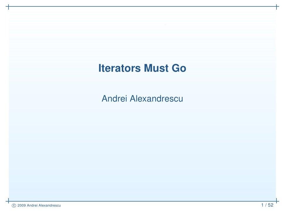 Iterators Must Go                               Andrei Alexandrescu                                                       ...