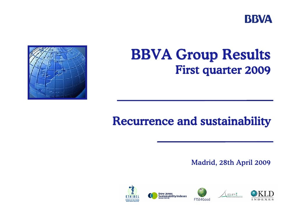 BBVA Group Results            First quarter 2009    Recurrence and sustainability                 Madrid, 28th April 2009