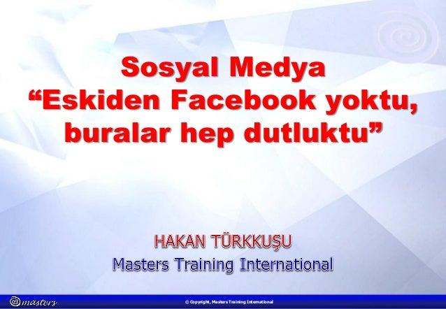 13 Haziran 2014 ©© Copyright, Masters Training International Hakan Türkkuşu Eskiden Facebook yoktu, buralar hep dutluktu…S...