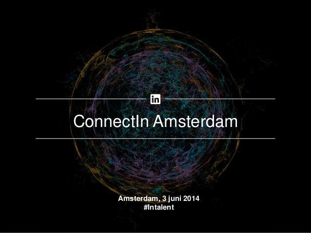 ConnectIn Amsterdam Amsterdam, 3 juni 2014 #Intalent