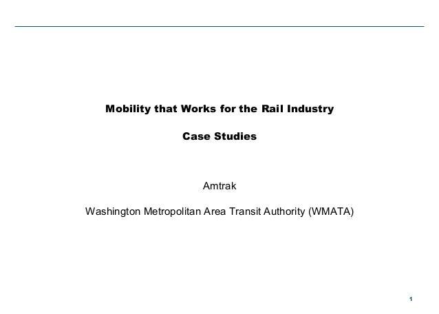 11 Mobility that Works for the Rail Industry Case Studies Amtrak Washington Metropolitan Area Transit Authority (WMATA)