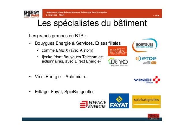Les spécialistes du bâtiment  Les grands groupes du BTP :  • Bouygues Energie & Services. Et ses filiales  • comme EMBIX (...