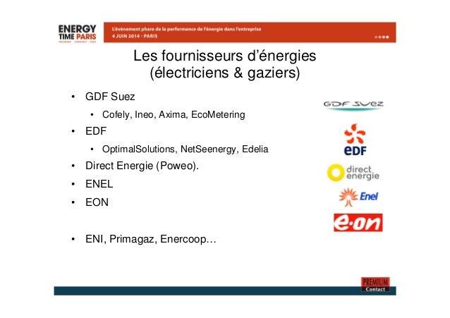 Les fournisseurs d'énergies  (électriciens & gaziers)  • GDF Suez  • Cofely, Ineo, Axima, EcoMetering  • EDF  • OptimalSol...