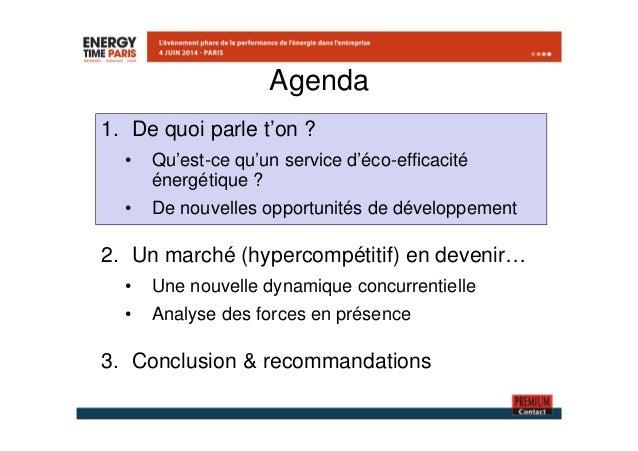 Agenda  1. De quoi parle t'on ?  • Qu'est-ce qu'un service d'éco-efficacité  énergétique ?  • De nouvelles opportunités de...