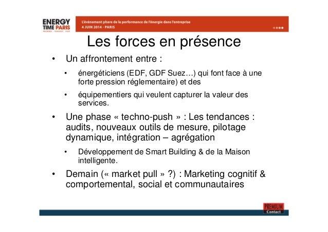 Les forces en présence  • Un affrontement entre :  • énergéticiens (EDF, GDF Suez…) qui font face à une  forte pression ré...
