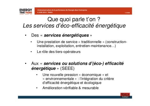 Que quoi parle t'on ?  Les services d'éco-efficacité énergétique  • Des « services énergétiques »  • Une prestation de ser...