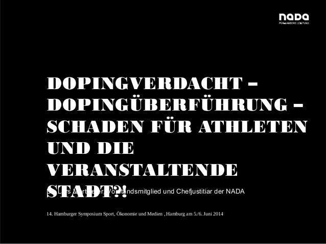14. Hamburger Symposium Sport, Ökonomie und Medien – 5./6. Juni 2014 Seite 1 DOPINGVERDACHT – DOPINGÜBERFÜHRUNG – SCHADEN ...
