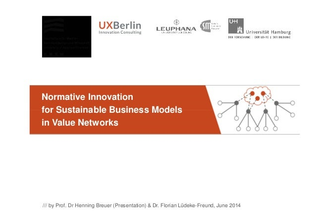 Normative Innovation for Sustainable Business Models /// by Prof. Dr Henning Breuer (Presentation) & Dr. Florian Lüdeke-Fr...