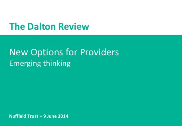 1 New Options for Providers Emerging thinking Nuffield Trust – 9 June 2014 The Dalton Review