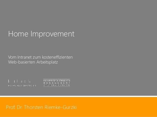 Prof. Dr. Thorsten Riemke-Gurzki  1  Prof. Dr. Thorsten Riemke-Gurzki  Home Improvement  Vom Intranet zum kosteneffiziente...